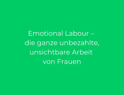 Emotional Labour – die ganze unbezahlte, unsichtbare Arbeit von Frauen