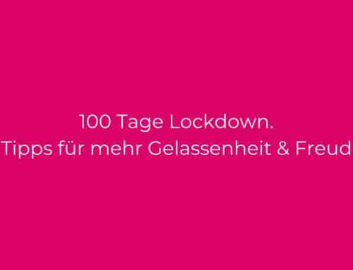 100 Tage Lockdown – 5 Tipps, damit Du dich besser fühlst